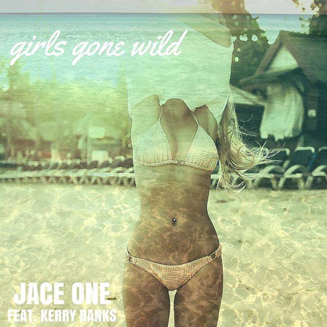 JACE - Girls Gone WIld Featuring Kerry Ranks